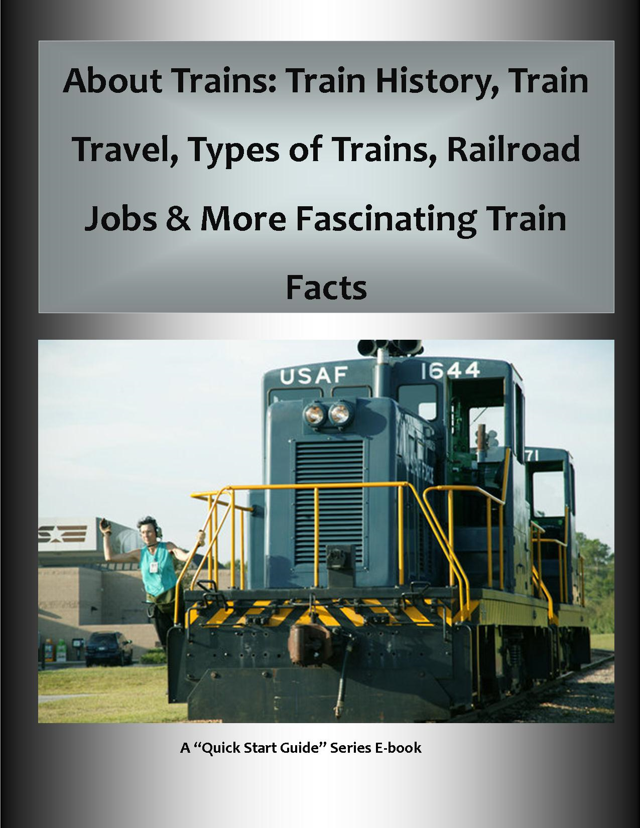 About Trains: Train History, Train Travel, Types of Trains, Railroad Jobs & More Fascinating Train Facts