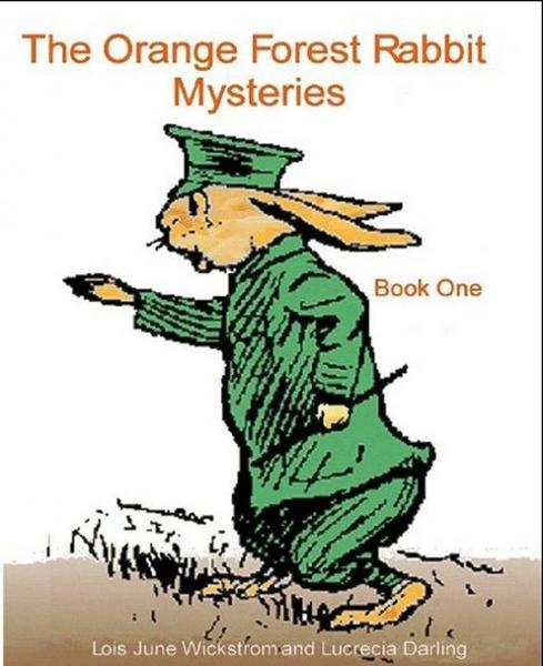 The Orange Forest Rabbit Mysteries by Lois June Wickstrom and Lucrecia Darling