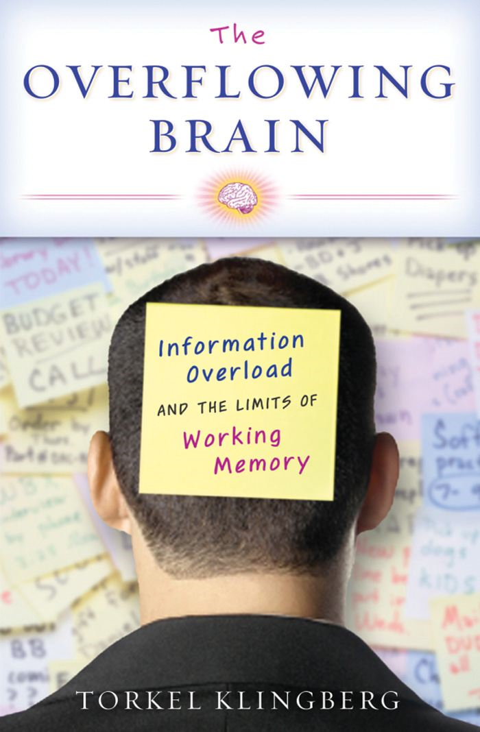 The Overflowing Brain:Information Overload and the Limits of Working Memory  By: Torkel Klingberg