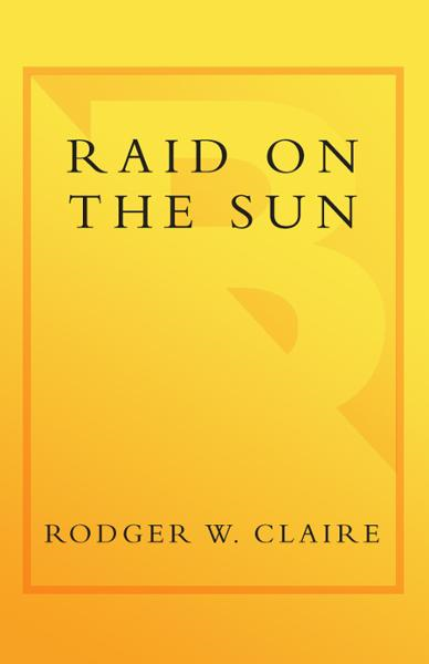 Raid on the Sun By: Rodger Claire