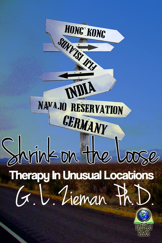 Shrink on the Loose: Therapy in Unexpected Locations By: G. L. Zieman, Ph.D.