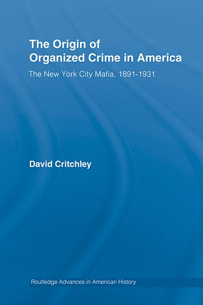 The Origin of Organized Crime in America: The New York City Mafia, 1891-1931