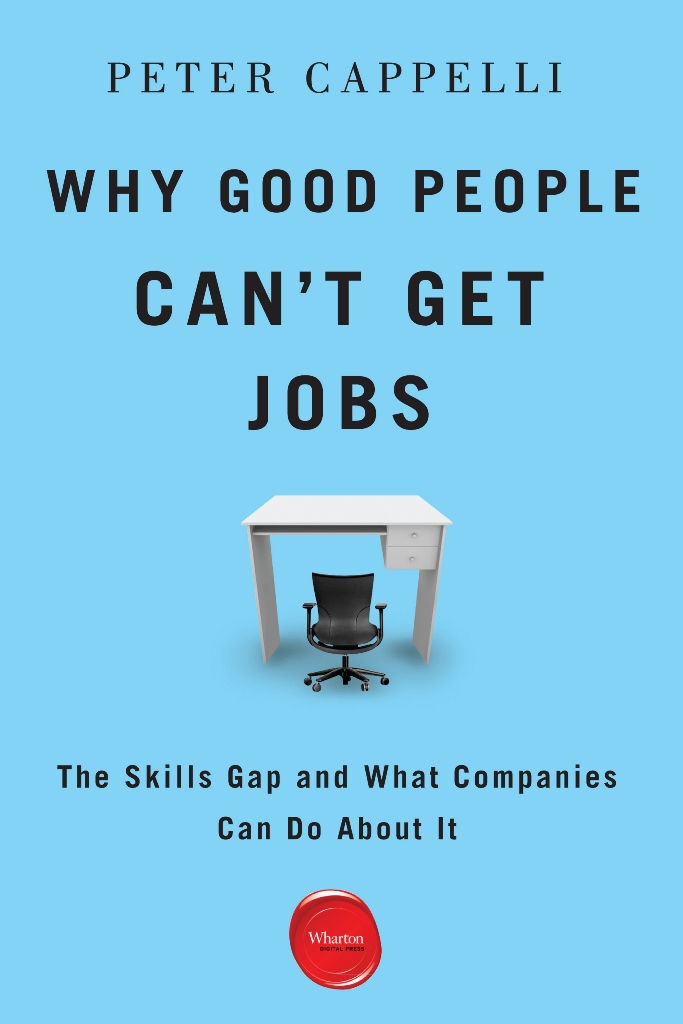 Why Good People Can't Get Jobs By: Peter Cappelli