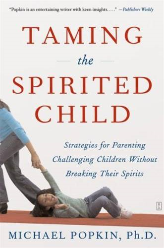Taming the Spirited Child By: Michael H. Popkin