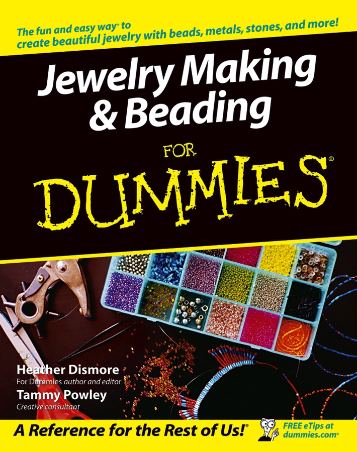 Jewelry Making & Beading For Dummies By: Heather Dismore,Tammy Powley