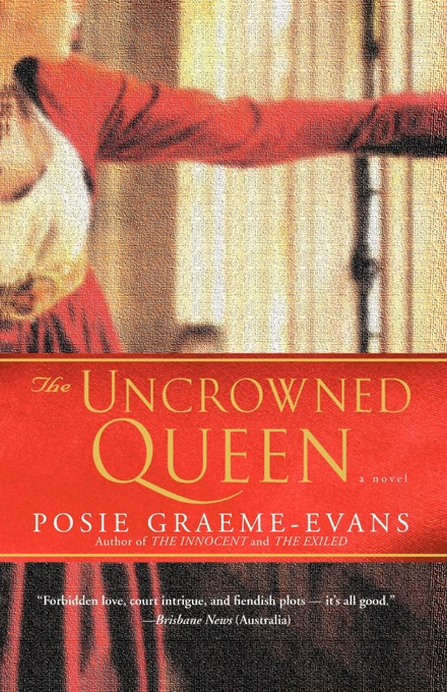 The Uncrowned Queen By: Posie Graeme-Evans