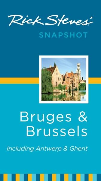 Rick Steves' Snapshot Bruges and Brussels By: Gene Openshaw,Rick Steves