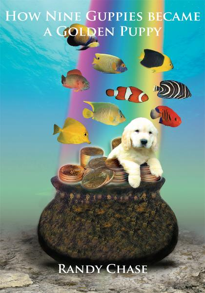How Nine Guppies became a Golden Puppy By: Randy Chase