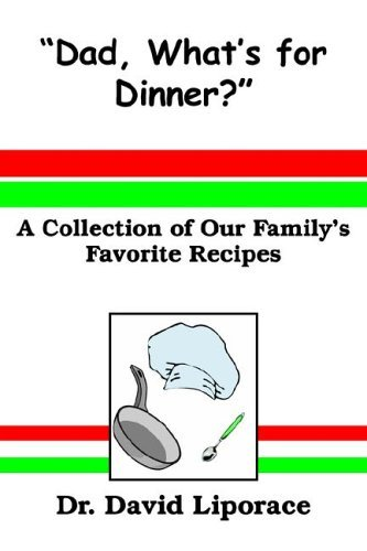 """Dad, What's for Dinner?"" By: Dr. David Liporace"