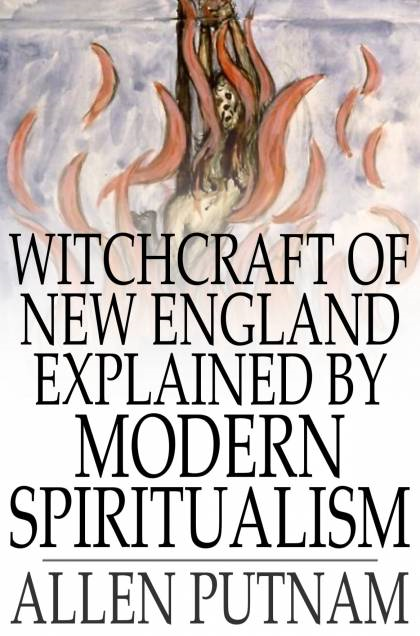 Witchcraft of New England Explained by Modern Spiritualism