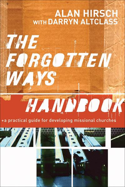 Forgotten Ways Handbook, The: A Practical Guide for Developing Missional Churches By: Alan Hirsch,Darryn Altclass