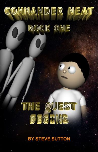 Commander Neat: Book One - The Quest Begins By: Steve Sutton