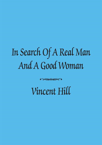 IN SEARCH OF A REAL MAN AND A GOOD WOMAN