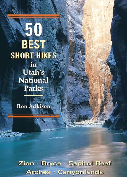 50 Best Short Hikes in Utah's National Parks By: Ron Adkison