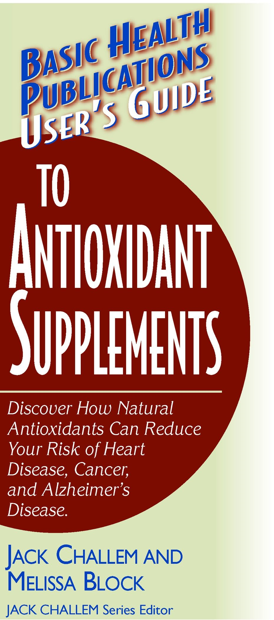 User's Guide to Antioxidant Supplements: By: Challem, Jack and Block, Melissa