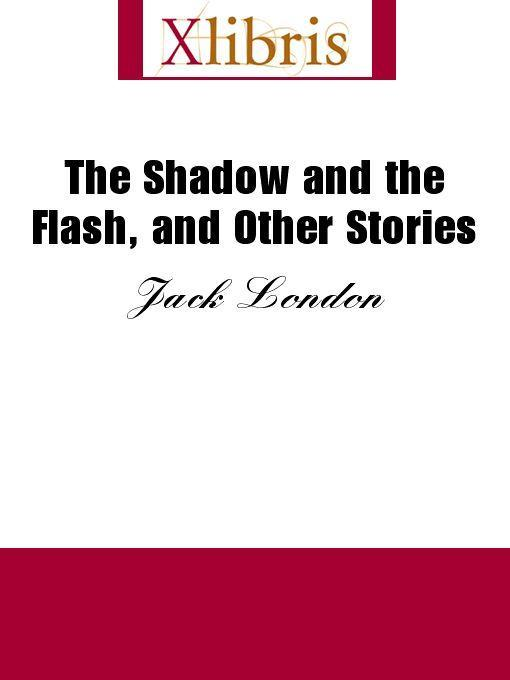 Jack London - The Shadow and the Flash, and Other Stories