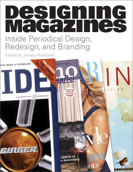Designing Magazines: Inside Periodical Design, Redesign, and Branding By: Jandos Rothstein