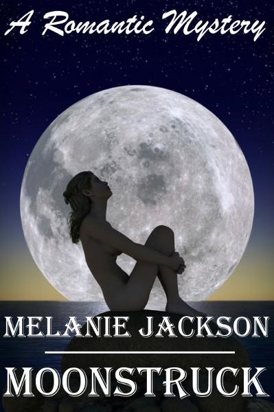 Moonstruck By: Melanie Jackson