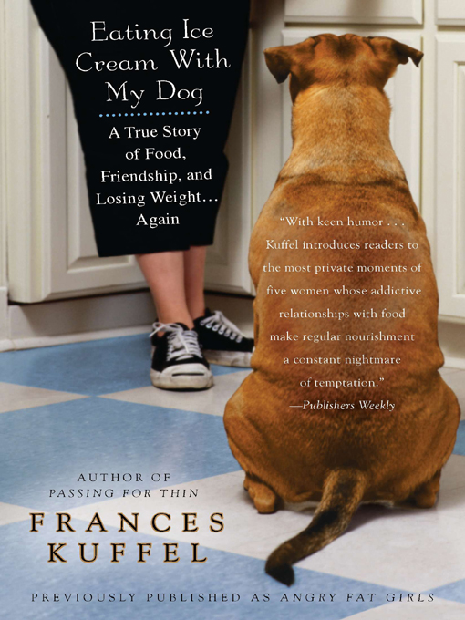Eating Ice Cream With My Dog: A True Story of Food, Friendship, and Losing Weight...Again By: Frances Kuffel