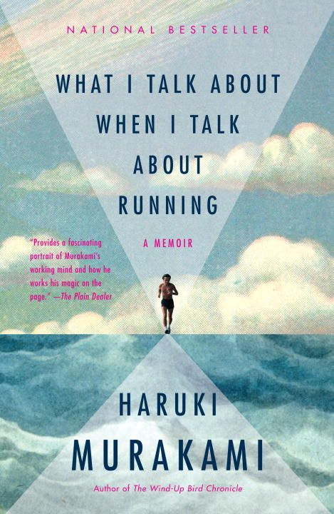 What I Talk About When I Talk About Running By: Haruki Murakami
