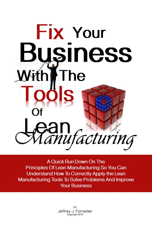 Fix Your Business With The Tools Of Lean Manufacturing