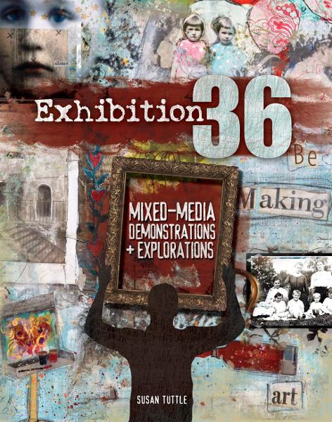 Exhibition 36: Mixed Media Demonstrations + Explorations By: Susan Tuttle