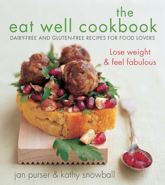The Eat Well Cookbook: Gluten-free and dairy-free recipes for food lovers