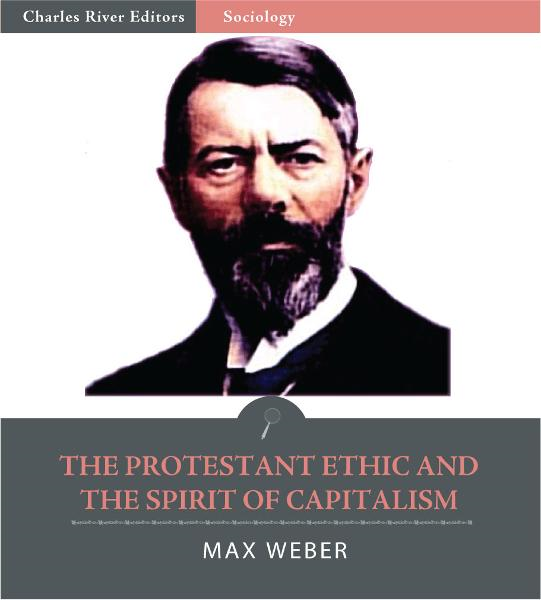 The Protestant Ethic and the Spirit of Capitalism By: Max Weber