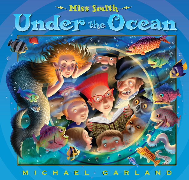 Miss Smith Under the Ocean By: Michael Garland