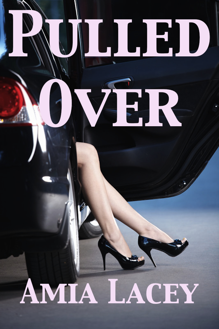 Pulled Over By: Amia Lacey