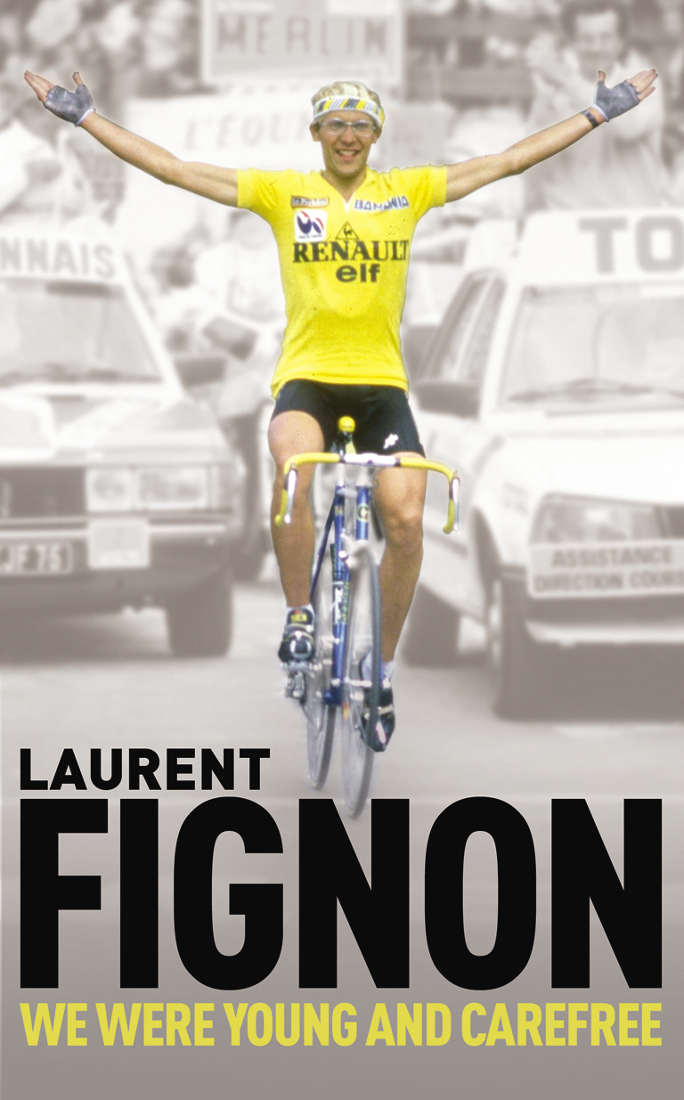 We Were Young and Carefree The Autobiography of Laurent Fignon