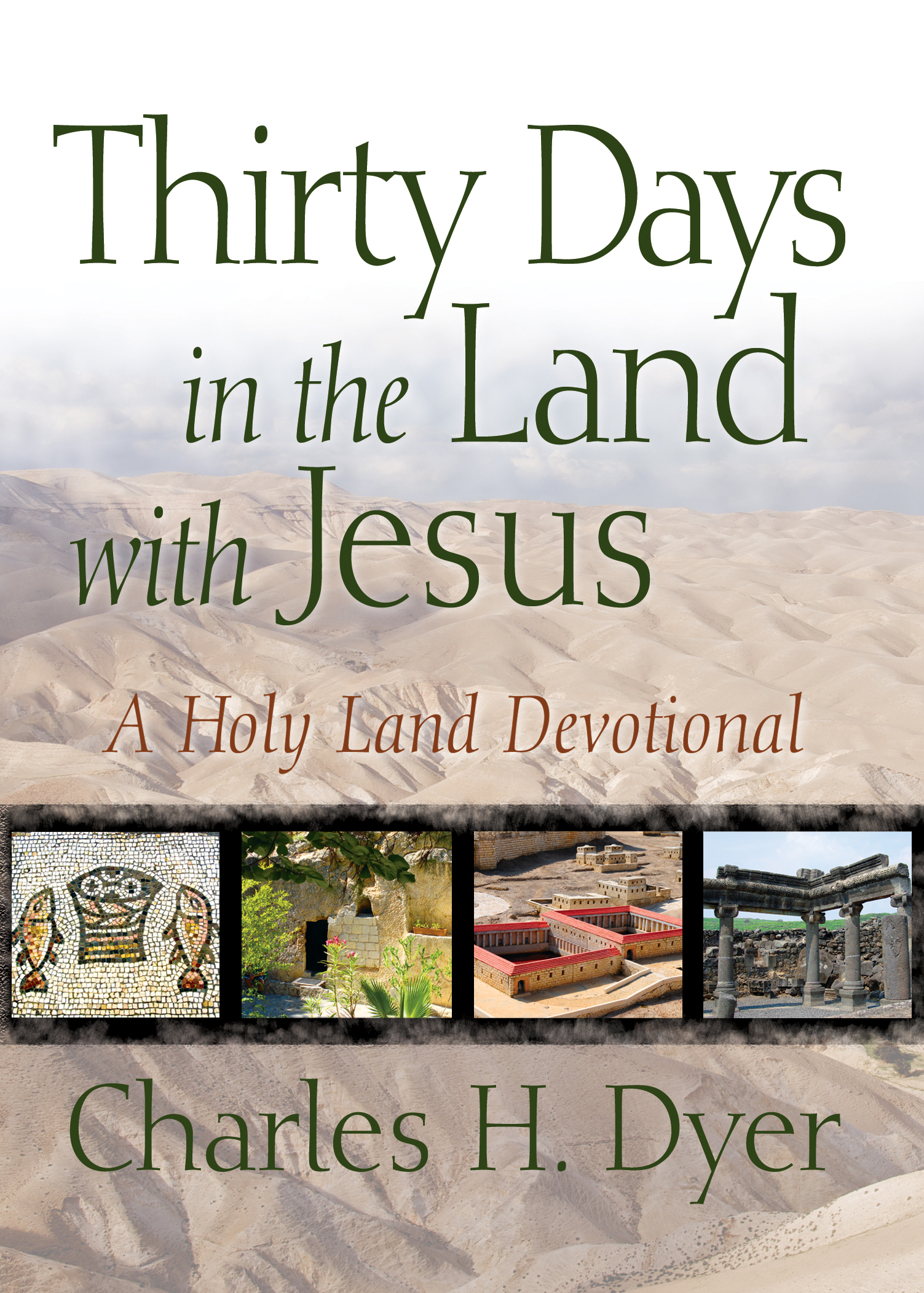 Thirty Days in the Land with Jesus By: Charles H Dyer