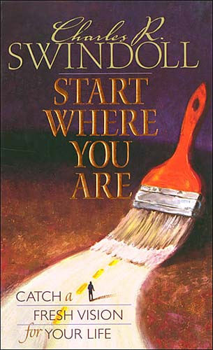 Start Where You Are By: Charles Swindoll
