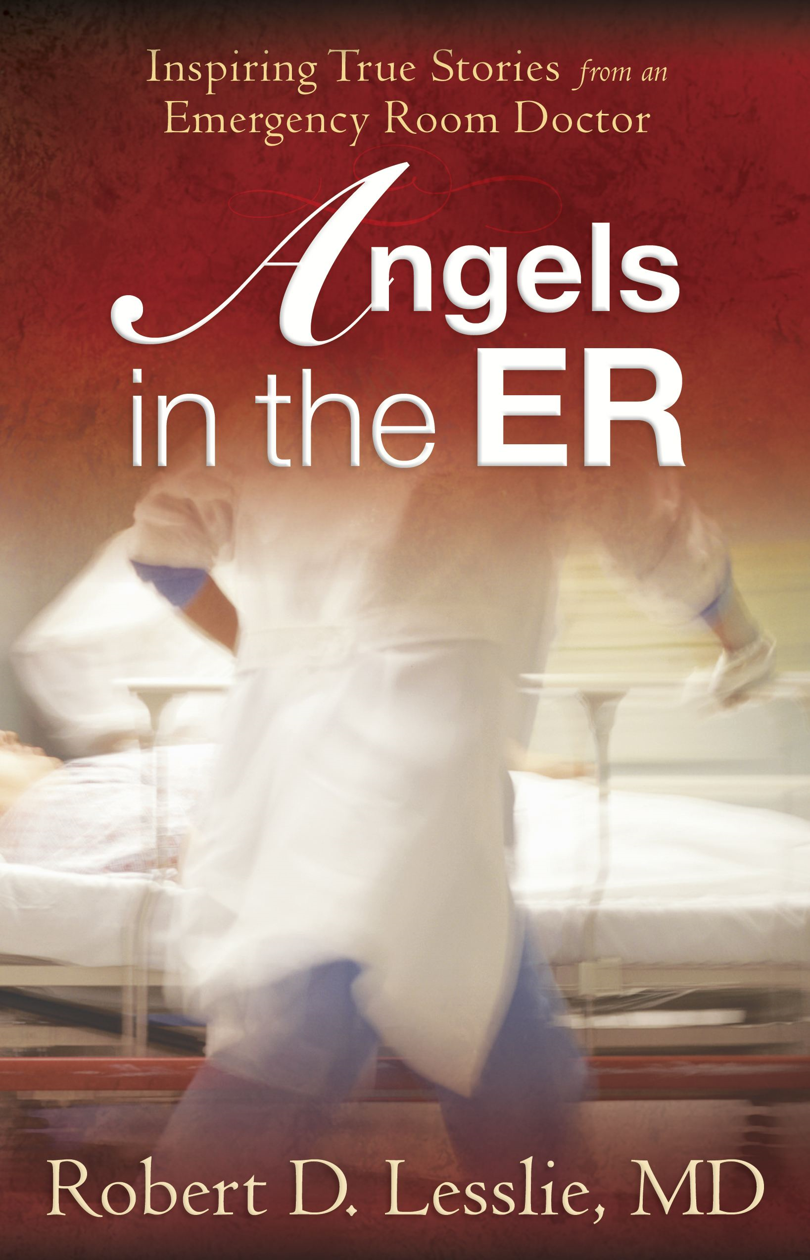 Angels in the ER By: Robert D. Lesslie