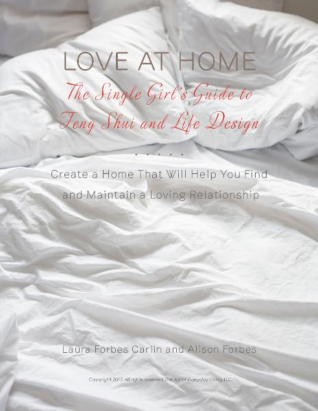Love at Home: The Single Girl's Guide to Feng Shui and Life Design: Create a Home that Will Help you Find and Maintain a Loving Relationship By: Alison Forbes,Laura Forbes Carlin