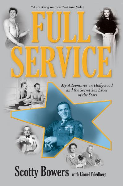 Full Service: My Adventures in Hollywood and the Secret Sex Lives of the Stars By: Lionel Friedberg,Scotty Bowers