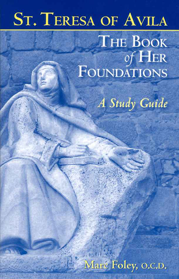 St. Teresa of Avila: The Book of Her Foundations - A Study Guide By: Kieran Kavanaugh, O.C.D.,Marc Foley, O.C.D.,St. Teresa of Avila