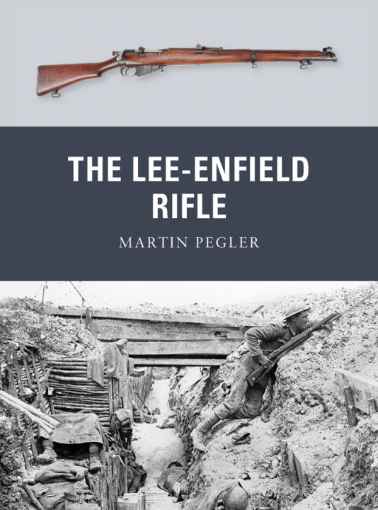 The Lee-Enfield Rifle By: Martin Pegler,Peter Dennis