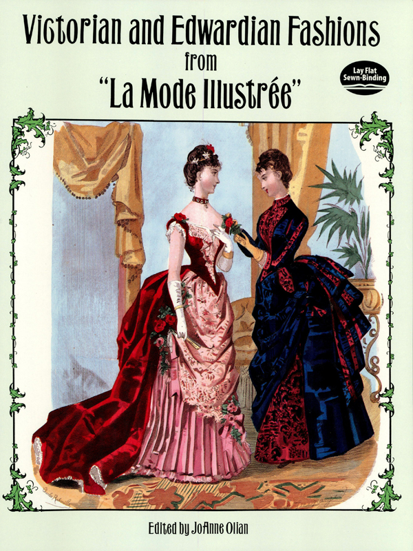 "Victorian and Edwardian Fashions from ""La Mode Illustrée"" By: JoAnne Olian"