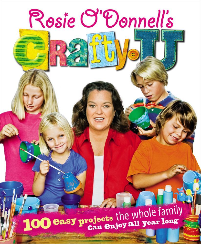 Rosie O'Donnell's Crafty U By: Rosie O'Donnell