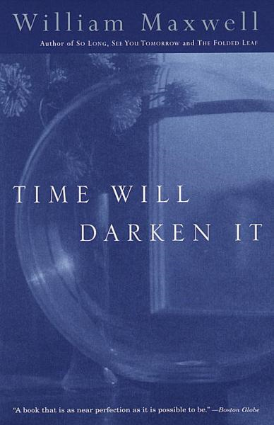 Time Will Darken It By: William Maxwell