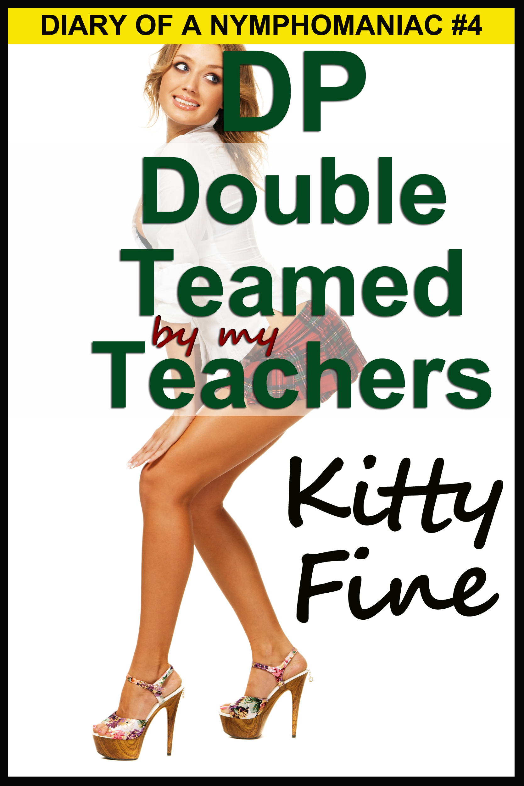 Kitty Fine - DP Double Teamed by My Teachers (Sex Diary of a Nymphomaniac Slut #4) - A Student Teacher Threesome Menage Sex Erotica Story