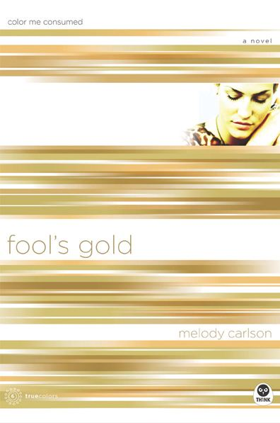 Fool's Gold By: Melody Carlson