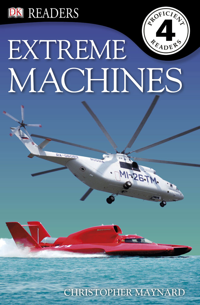 DK Reader Level 4: Extreme Machines By: DK Publishing