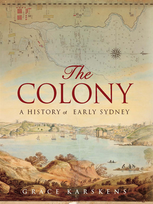 The Colony: A History Of Early Sydney By: Grace Karskens