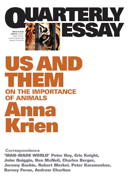 Quarterly Essay 45 Us & Them: On the Importance of Animals By: Anna Krien