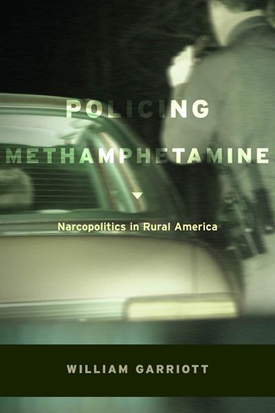 Policing Methamphetamine By: William Garriott