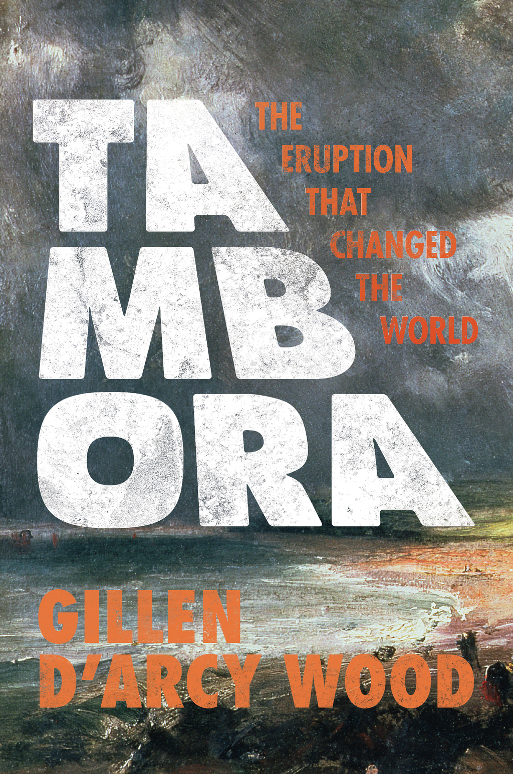 Tambora The Eruption That Changed the World