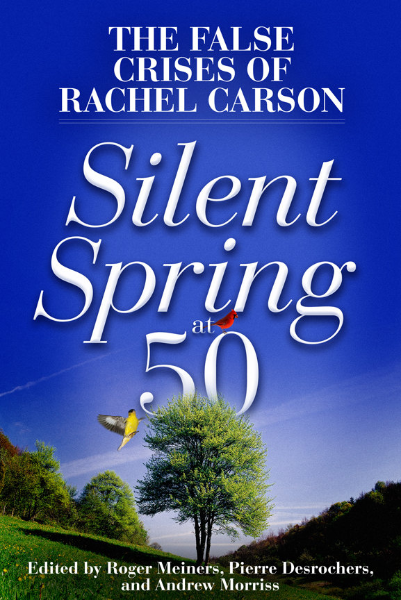 Silent Spring at 50: The False Crises of Rachel Carson By: