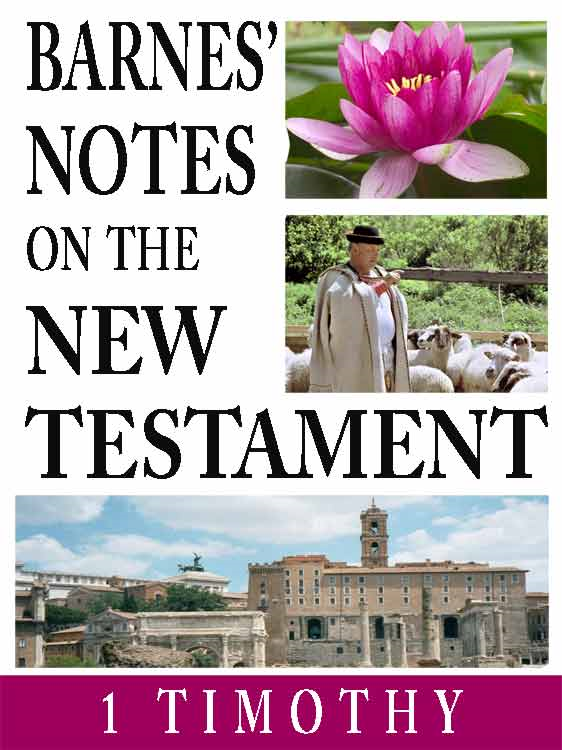 Barnes' Notes on the New Testament-Book of 1st Timothy